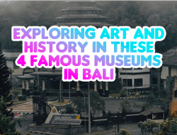 Exploring Art & History In These 4 Famous Museums in Bali