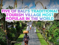 Five of Bali's Traditional Tourism Village Most Popular in the World